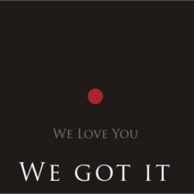 We love you we got it